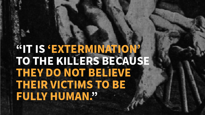 "Image with quote ""It is 'extermination' to the killers because they do not believe their victims to be full human."""