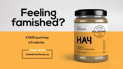 Digital board featuring Holodomor Fine Foods. Feeling famished? 100% pure hay. 0 calories. Shop now. holodomorfinefoods.com